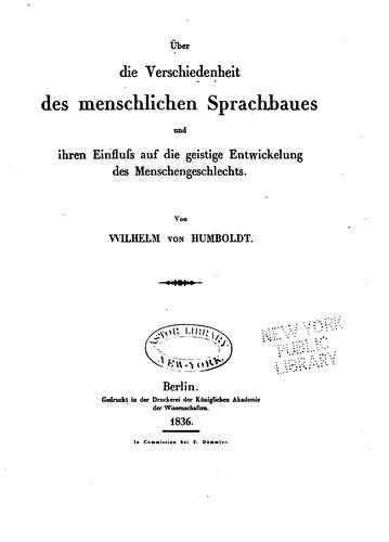 Über die Verschiedenheit des menschlichen Sprachbaues und ihren Einfluss auf die geistige Entwicklung des Menschengeschlechts.