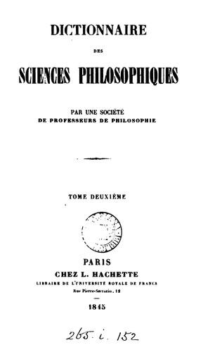 Dictionnaire des sciences philosophiques, par une société de professeurs de philosophie ed. by …