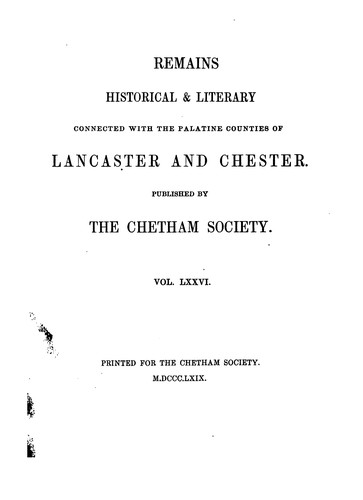 Remains historical and literary connected with the Palatine counties of Lancaster and Chester …