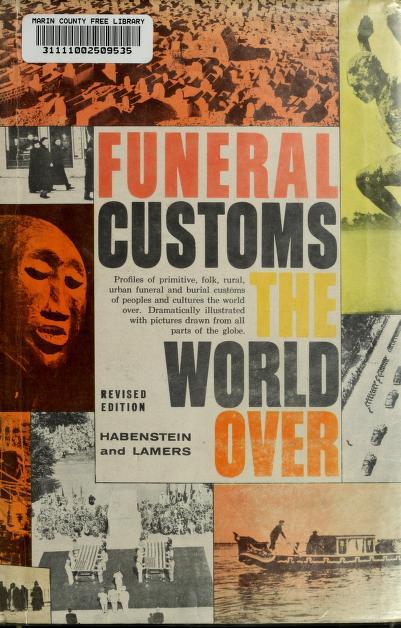 Funeral customs the world over by Robert Wesley Habenstein