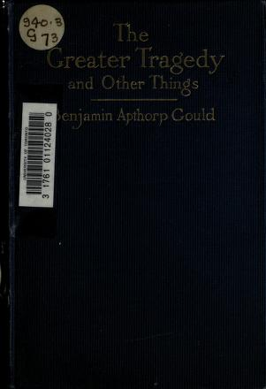 Cover of: The greater tragedy, and other things   Gould, Benjamin Apthorp
