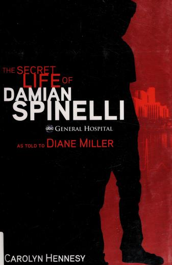 The secret life of Damian Spinelli by Carolyn Hennesy