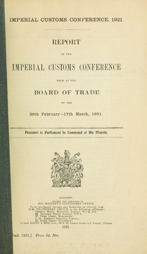 Report of the Imperial Customs Conference held at the Board of Trade on the 28th February-17th March, 1921 .. by Imperial Customs Conference (1921 London, England)
