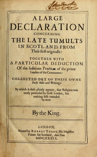 A large declaration concerning the late tumults in Scotland, from their first originalls by Walter Balcanquhall