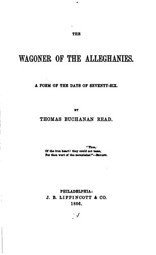 The Wagoner of the Alleghanies: A Poem of the Days of Seventy-six by Thomas Buchanan Read