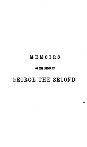Memoirs of the reign of George the second, from the accession to the death of Queen Caroline by Hervey, John Hervey baron