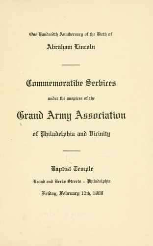 One hundredth anniversary of the birth of Abraham Lincoln by Grand army association of Philadelphia and vicinity