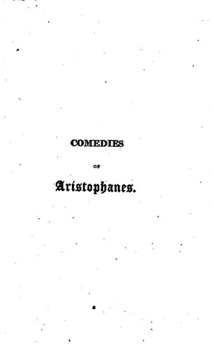 Comedies of Aristophanes: Viz: The Clouds, Plutus, The Frogs, The Birds by Aristophanes