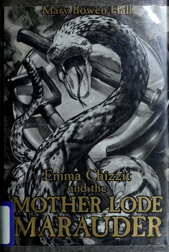 Emma Chizzit and the Mother Lode Marauder by Mary Bowen Hall