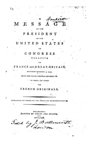 A message of the President of the United States to Congress relative to France and Great Britain by United States. President (1789-1797 : Washington), United States. Department of State., American Imprint Collection (Library of Congress ), Miscellaneous Pamphlet Collection (Library of Congress)
