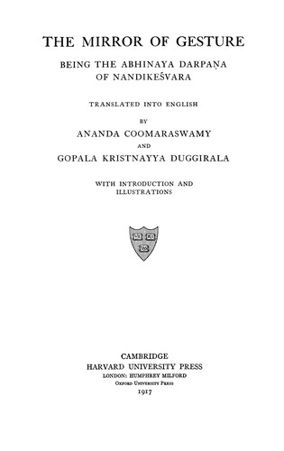The mirror of gesture by tr. into English by Ananda Coomaraswamy and Gopala Kristnayya Duggirala, with introduction and illustrations.